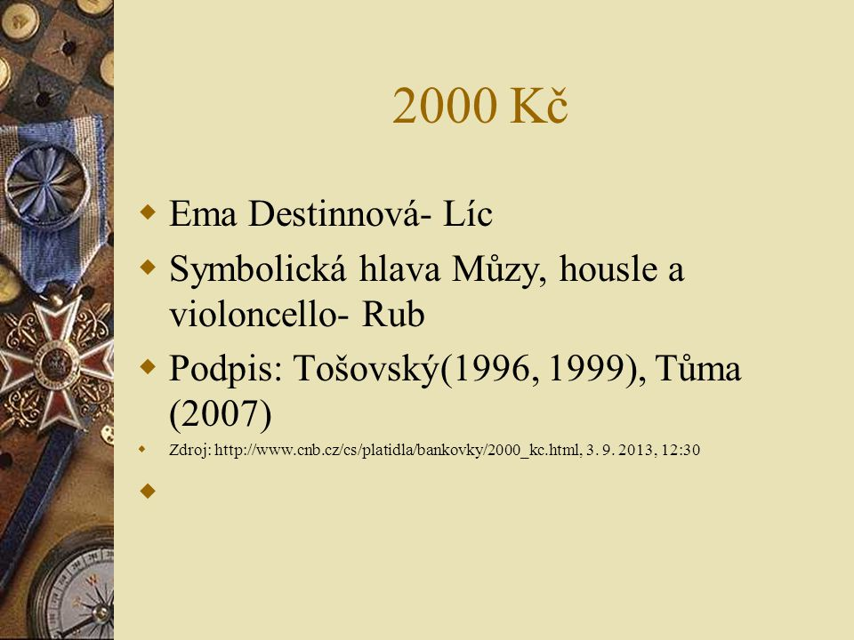 2000 Kč  Ema Destinnová- Líc  Symbolická hlava Můzy, housle a violoncello- Rub  Podpis: Tošovský(1996, 1999), Tůma (2007)  Zdroj: http://www.cnb.c