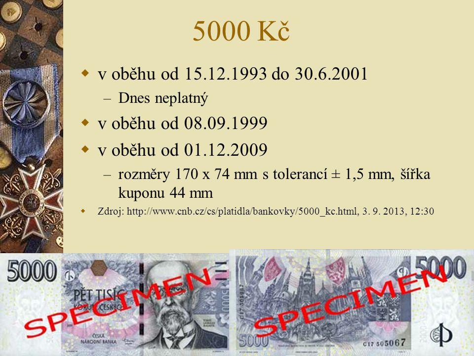 5000 Kč  v oběhu od 15.12.1993 do 30.6.2001 – Dnes neplatný  v oběhu od 08.09.1999  v oběhu od 01.12.2009 – rozměry 170 x 74 mm s tolerancí ± 1,5 m