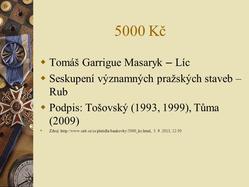 5000 Kč  Tomáš Garrigue Masaryk – Líc  Seskupení významných pražských staveb – Rub  Podpis: Tošovský (1993, 1999), Tůma (2009)  Zdroj: http://www.