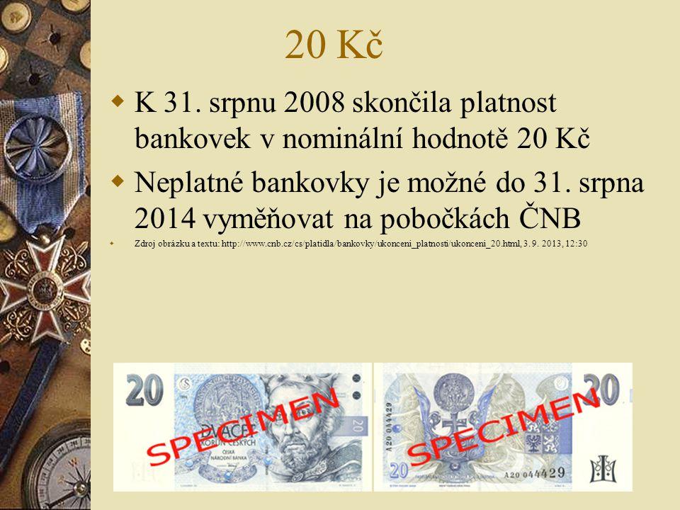 20 Kč  K 31. srpnu 2008 skončila platnost bankovek v nominální hodnotě 20 Kč  Neplatné bankovky je možné do 31. srpna 2014 vyměňovat na pobočkách ČN