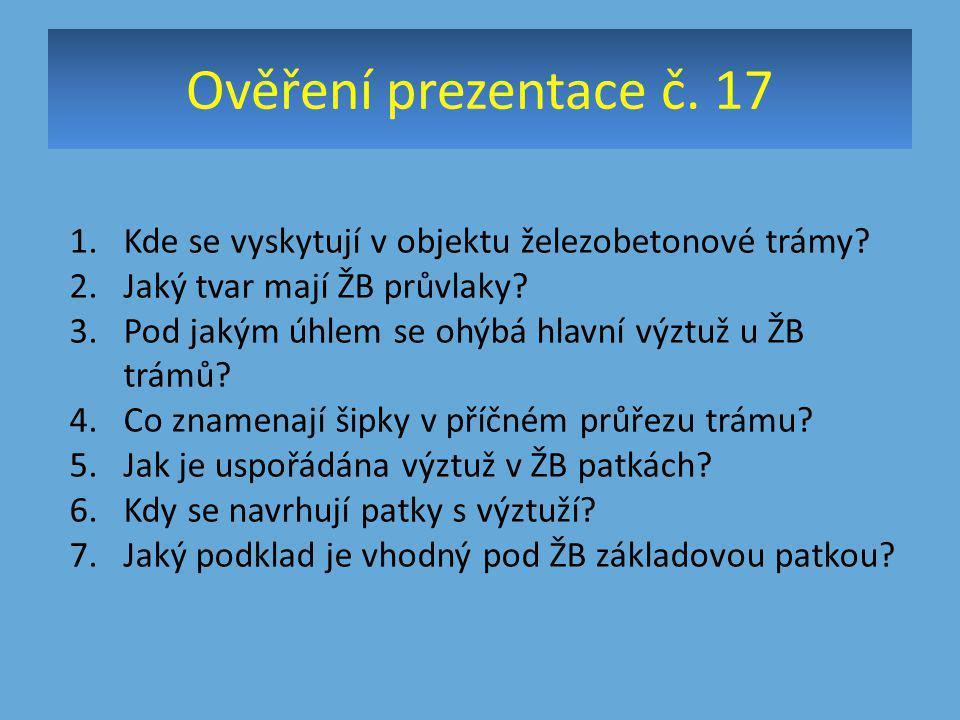 Ověření prezentace č.17 1.Kde se vyskytují v objektu železobetonové trámy.