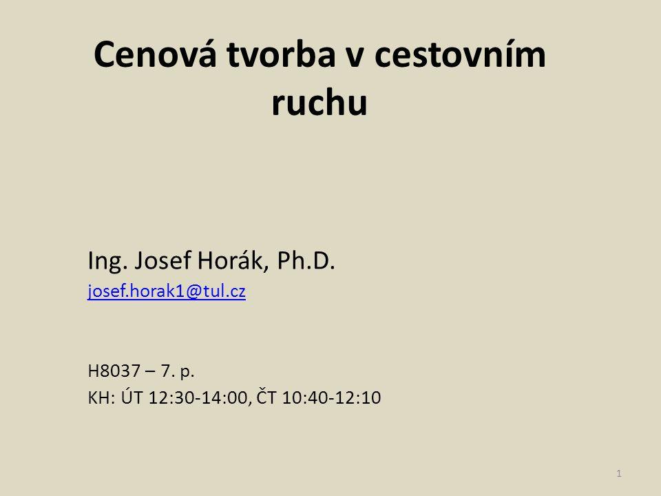 Cenová tvorba v cestovním ruchu Ing. Josef Horák, Ph.D. josef.horak1@tul.cz H8037 – 7. p. KH: ÚT 12:30-14:00, ČT 10:40-12:10 1