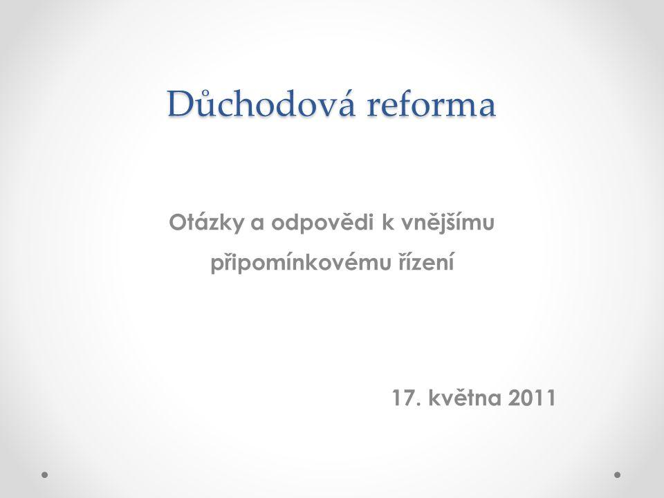 Důchodová reforma Otázky a odpovědi k vnějšímu připomínkovému řízení 17. května 2011