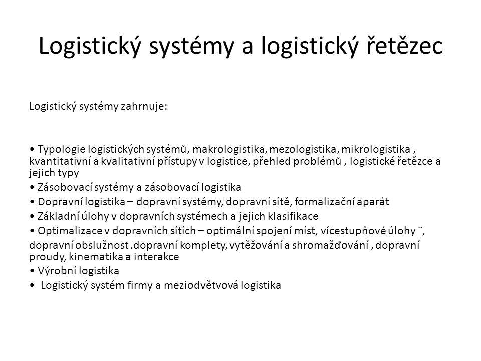 Logistický systémy a logistický řetězec Logistický systémy zahrnuje: Typologie logistických systémů, makrologistika, mezologistika, mikrologistika, kv