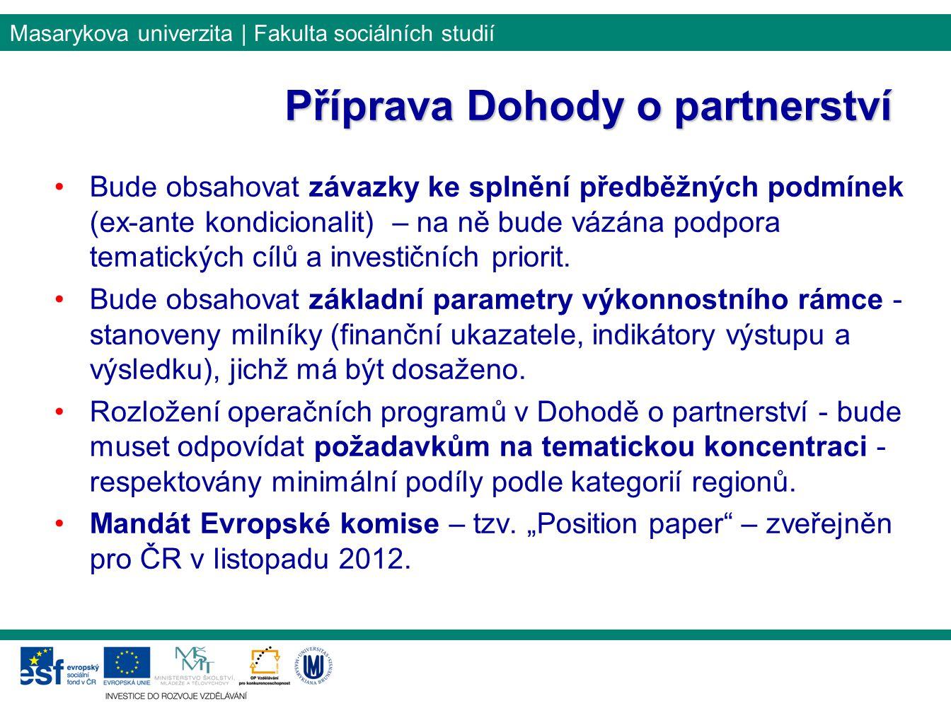 Masarykova univerzita | Fakulta sociálních studií Bude obsahovat závazky ke splnění předběžných podmínek (ex-ante kondicionalit) – na ně bude vázána podpora tematických cílů a investičních priorit.