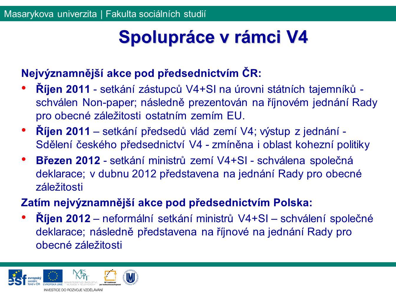 Masarykova univerzita | Fakulta sociálních studií Spolupráce v rámci V4 Nejvýznamnější akce pod předsednictvím ČR: Říjen 2011 - setkání zástupců V4+SI