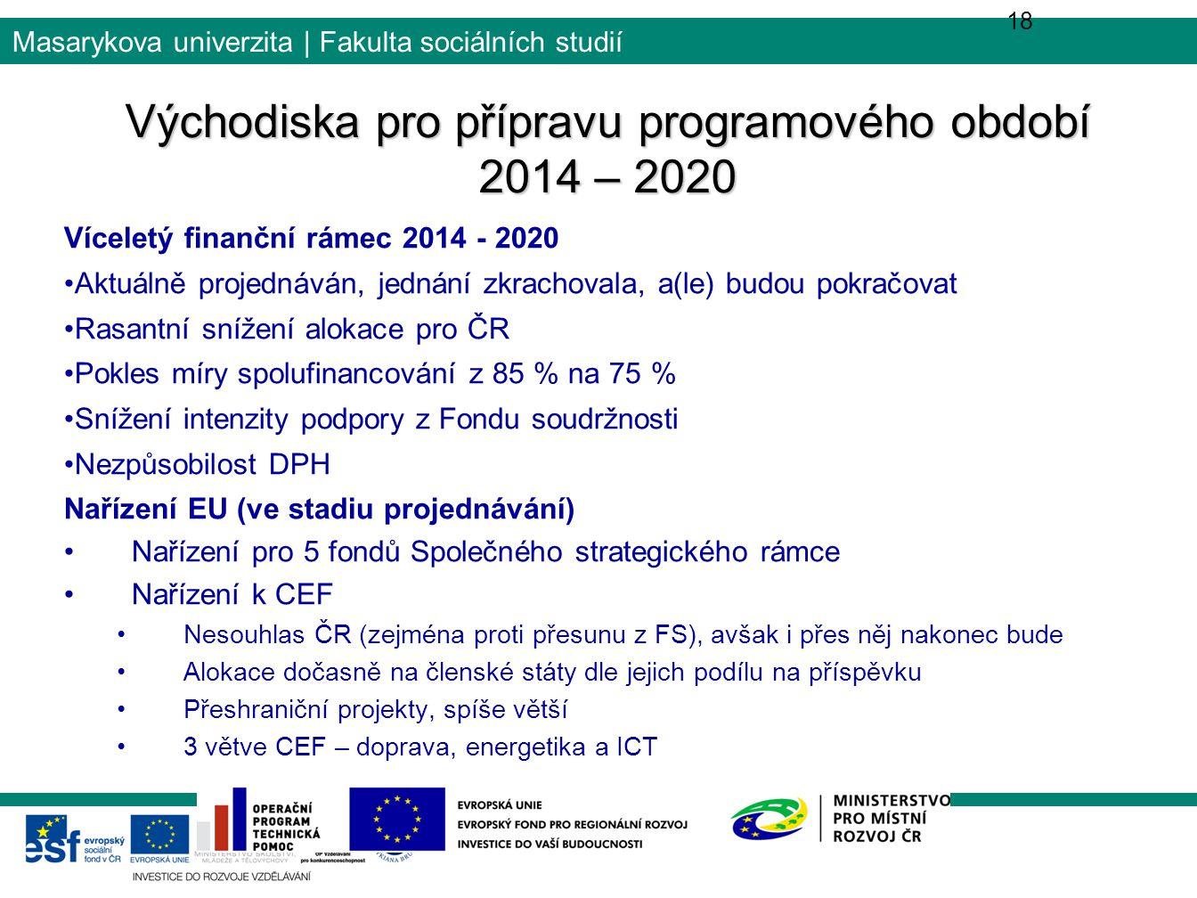 Masarykova univerzita | Fakulta sociálních studií Východiska pro přípravu programového období 2014 – 2020 18 Víceletý finanční rámec 2014 - 2020 Aktuá