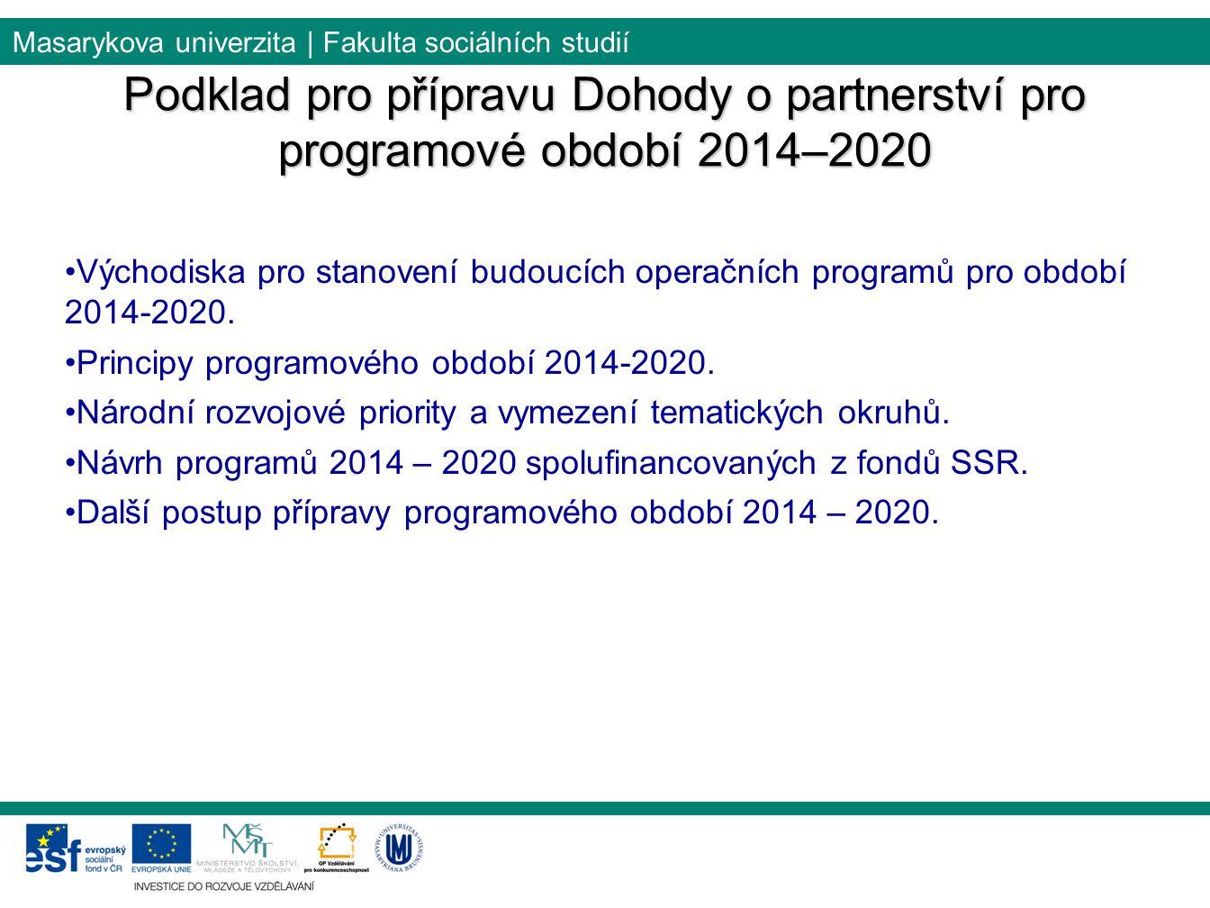 Masarykova univerzita | Fakulta sociálních studií Východiska pro stanovení budoucích operačních programů pro období 2014-2020. Principy programového o