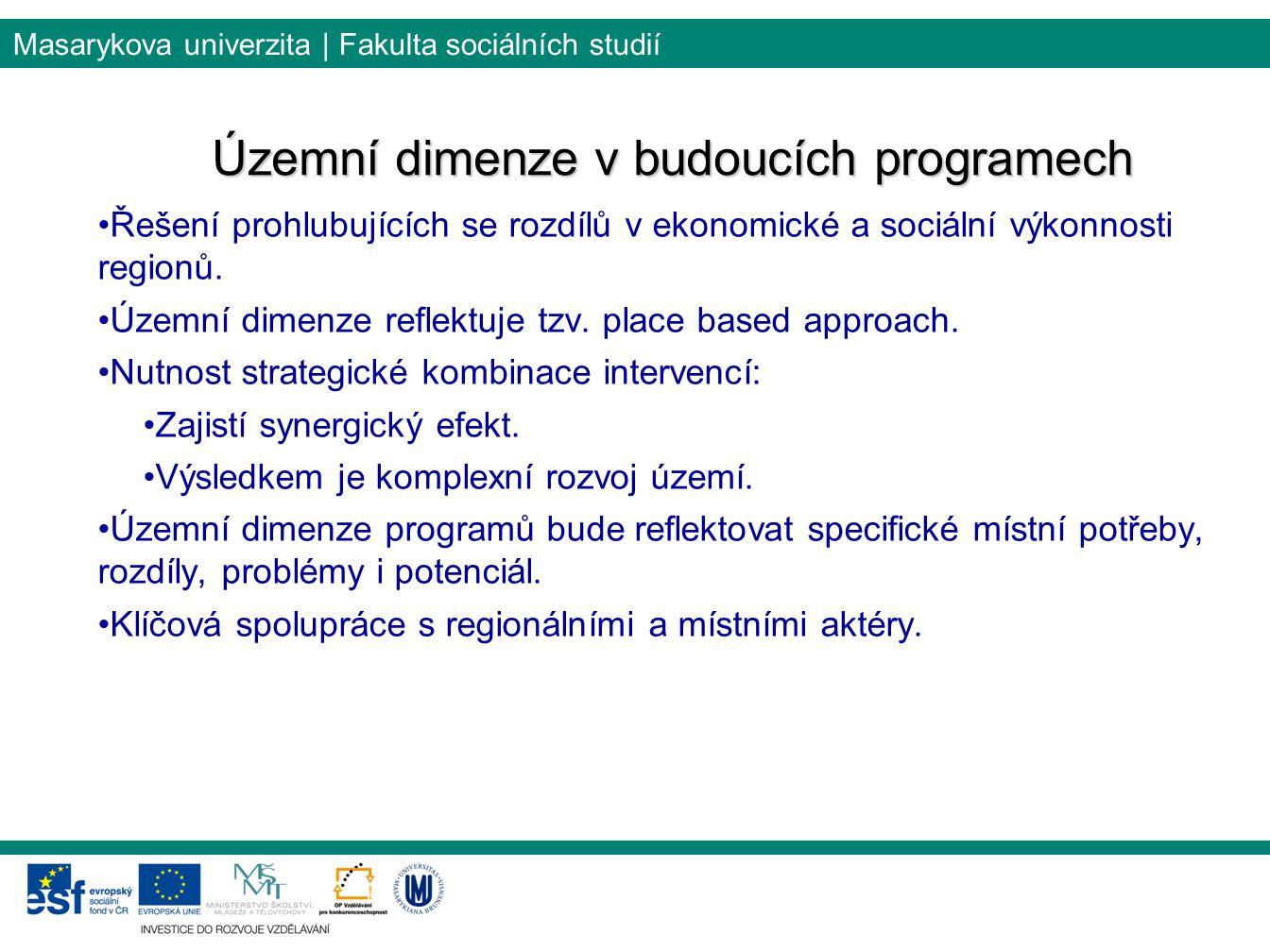 Masarykova univerzita | Fakulta sociálních studií Územní dimenze v budoucích programech Řešení prohlubujících se rozdílů v ekonomické a sociální výkonnosti regionů.