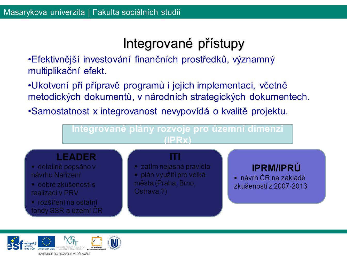 Masarykova univerzita | Fakulta sociálních studií Integrované přístupy Efektivnější investování finančních prostředků, významný multiplikační efekt.