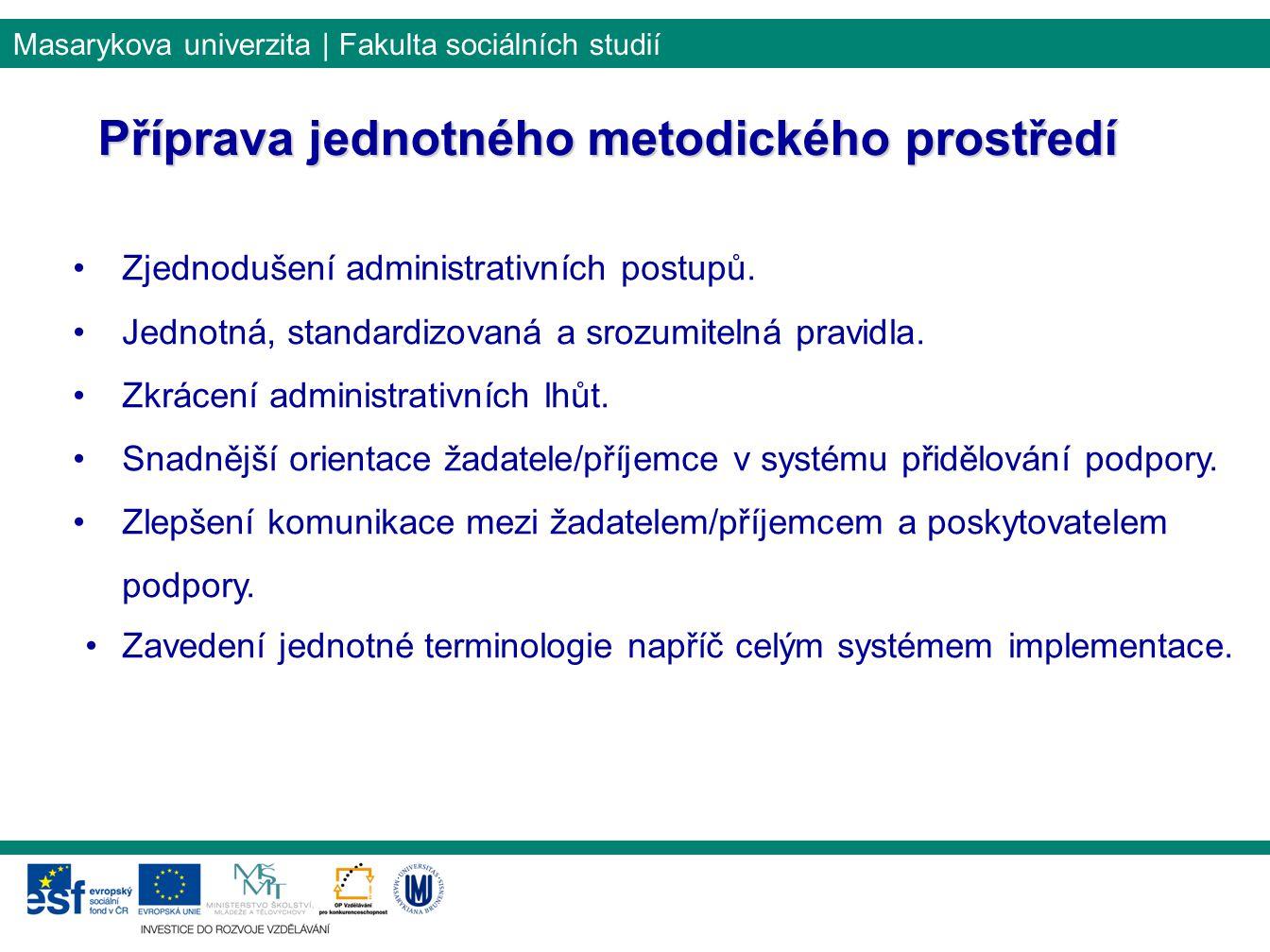 Masarykova univerzita | Fakulta sociálních studií Příprava jednotného metodického prostředí Zjednodušení administrativních postupů. Jednotná, standard