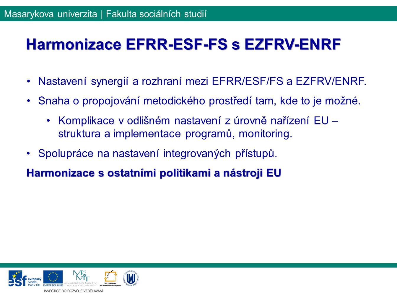 Masarykova univerzita | Fakulta sociálních studií Harmonizace EFRR-ESF-FS s EZFRV-ENRF Nastavení synergií a rozhraní mezi EFRR/ESF/FS a EZFRV/ENRF. Sn
