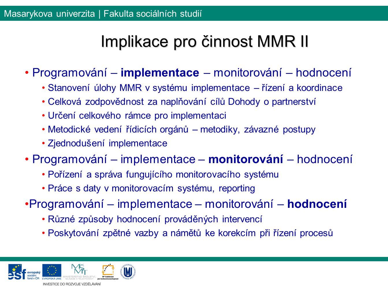 Masarykova univerzita | Fakulta sociálních studií Programování – implementace – monitorování – hodnocení Stanovení úlohy MMR v systému implementace –