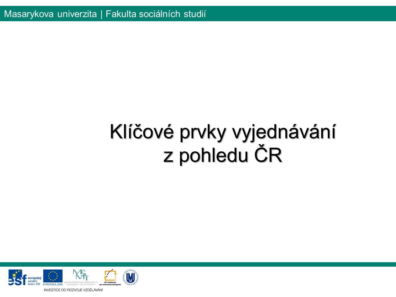 Masarykova univerzita | Fakulta sociálních studií Klíčové prvky vyjednávání z pohledu ČR