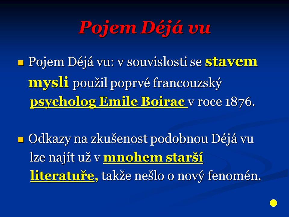 Pojem Déjá vu Pojem Déjá vu: v souvislosti se stavem Pojem Déjá vu: v souvislosti se stavem mysli použil poprvé francouzský mysli použil poprvé francouzský psycholog Emile Boirac v roce 1876.