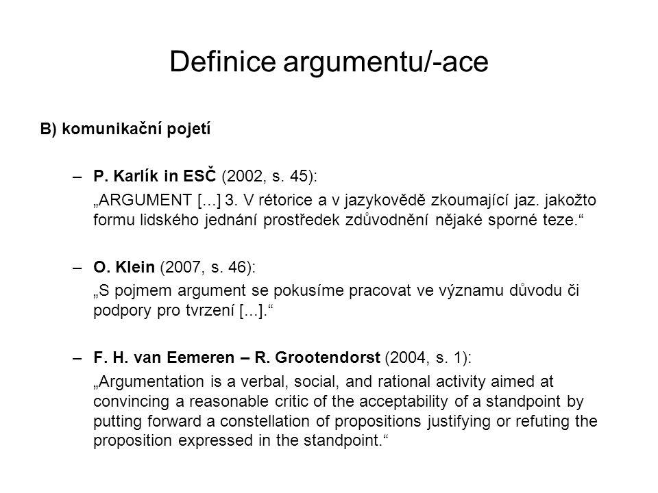 """Definice argumentu/-ace B) komunikační pojetí –P. Karlík in ESČ (2002, s. 45): """"ARGUMENT [...] 3. V rétorice a v jazykovědě zkoumající jaz. jakožto fo"""