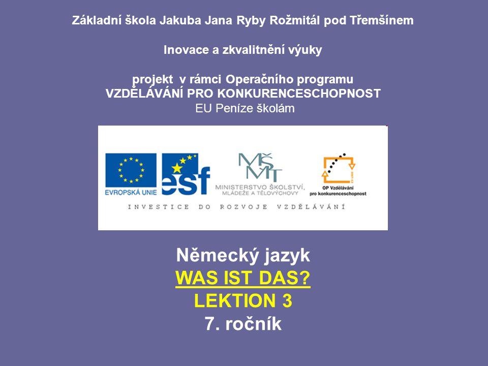 Téma: WAS IST DAS.Použitý software: držitel licence - ZŠ J.