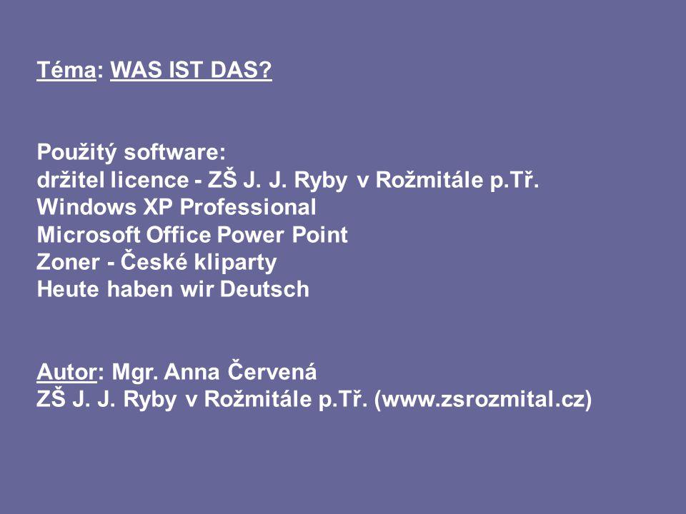 Téma: WAS IST DAS. Použitý software: držitel licence - ZŠ J.