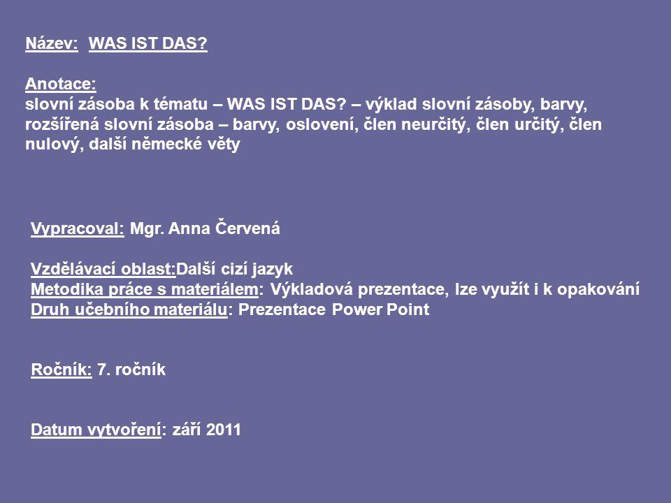Název: WAS IST DAS. Anotace: slovní zásoba k tématu – WAS IST DAS.