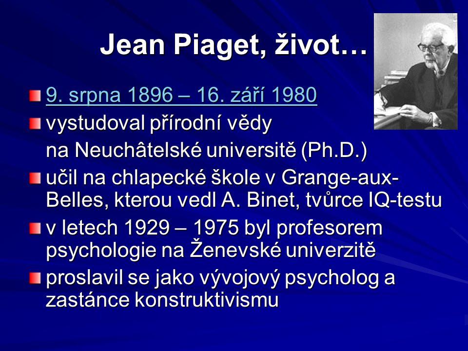 Jean Piaget, život… 9. srpna9. srpna 1896 – 16. září 1980 189616. září1980 9. srpna189616. září1980 vystudoval přírodní vědy na Neuchâtelské universit
