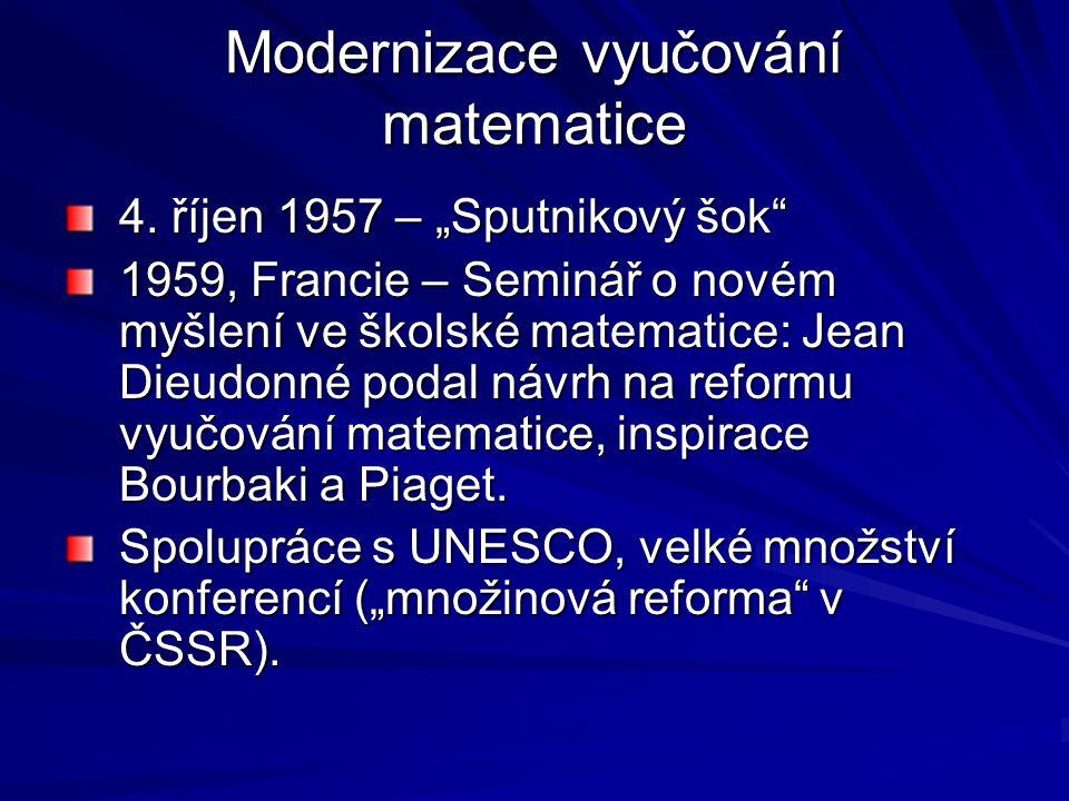 """Modernizace vyučování matematice 4. říjen 1957 – """"Sputnikový šok"""" 1959, Francie – Seminář o novém myšlení ve školské matematice: Jean Dieudonné podal"""
