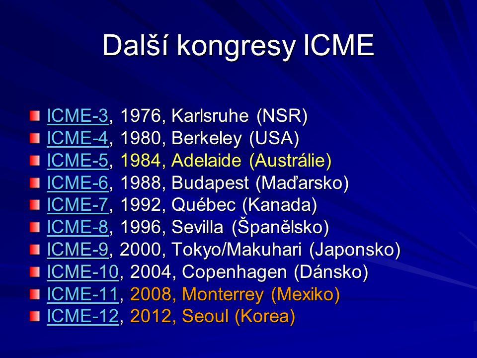 Další kongresy ICME ICME-3, 1976, Karlsruhe (NSR) ICME-4, 1980, Berkeley (USA) ICME-5, 1984, Adelaide (Austrálie) ICME-6, 1988, Budapest (Maďarsko) IC