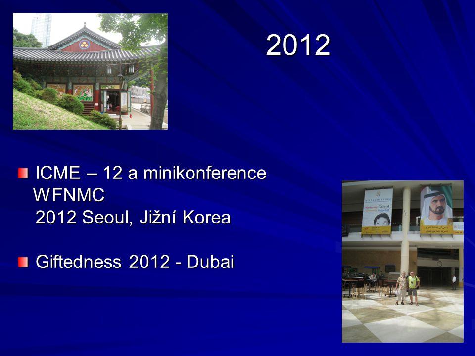 2012 2012 ICME – 12 a minikonference WFNMC WFNMC 2012 Seoul, Jižní Korea Giftedness 2012 - Dubai