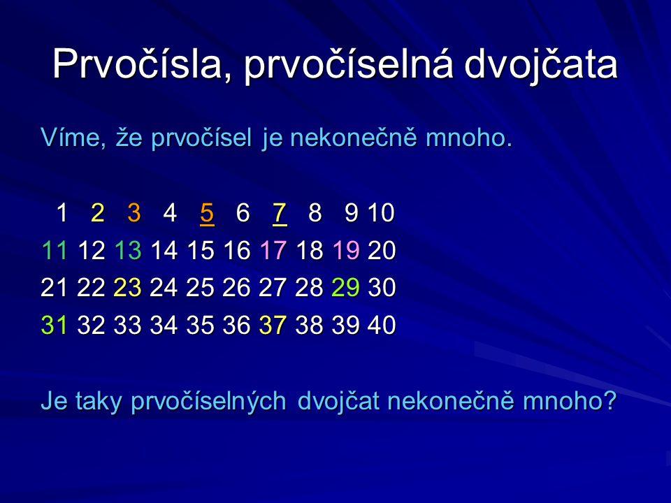 Prvočísla, prvočíselná dvojčata Víme, že prvočísel je nekonečně mnoho. 1 2 3 4 5 6 7 8 9 10 1 2 3 4 5 6 7 8 9 10 11 12 13 14 15 16 17 18 19 20 21 22 2