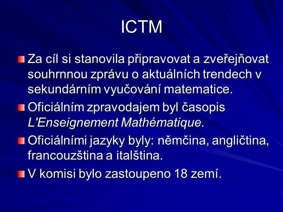 ICTM Za cíl si stanovila připravovat a zveřejňovat souhrnnou zprávu o aktuálních trendech v sekundárním vyučování matematice. Oficiálním zpravodajem b