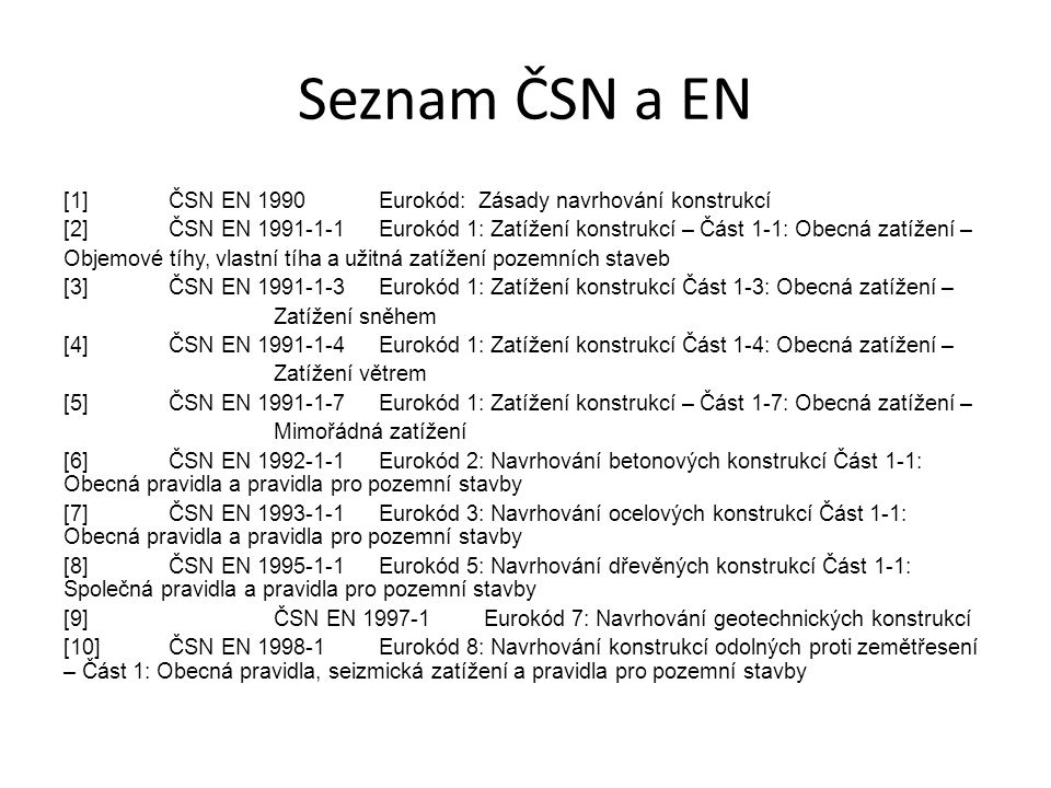 [1] ČSN EN 1990 Eurokód: Zásady navrhování konstrukcí [2] ČSN EN 1991-1-1Eurokód 1: Zatížení konstrukcí – Část 1-1: Obecná zatížení – Objemové tíhy, v