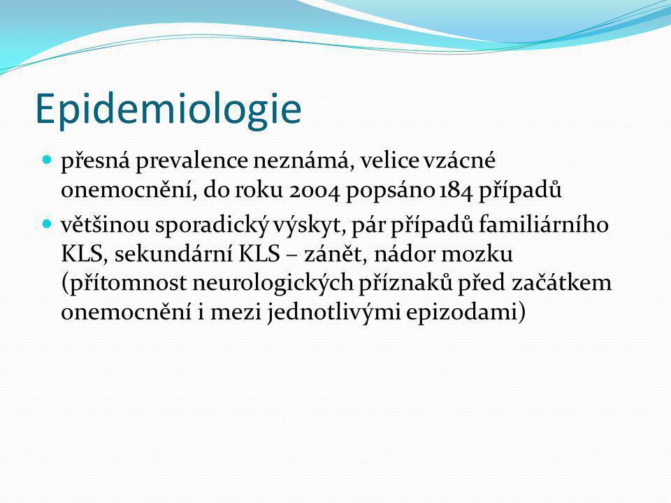 Epidemiologie přesná prevalence neznámá, velice vzácné onemocnění, do roku 2004 popsáno 184 případů většinou sporadický výskyt, pár případů familiární