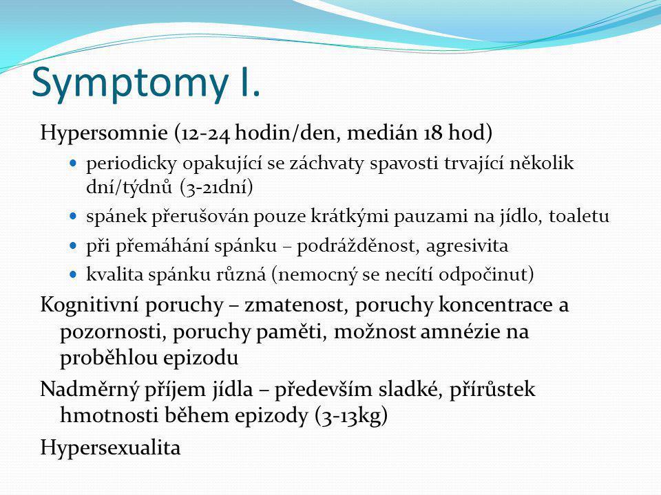 Symptomy I. Hypersomnie (12-24 hodin/den, medián 18 hod) periodicky opakující se záchvaty spavosti trvající několik dní/týdnů (3-21dní) spánek přerušo