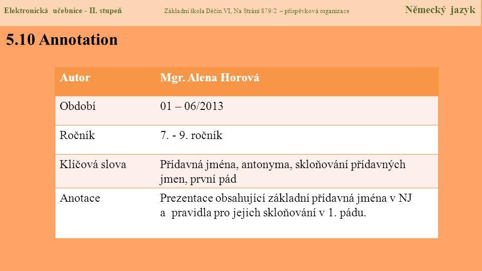 5.10 Annotation AutorMgr. Alena Horová Období01 – 06/2013 Ročník7. - 9. ročník Klíčová slovaPřídavná jména, antonyma, skloňování přídavných jmen, prvn