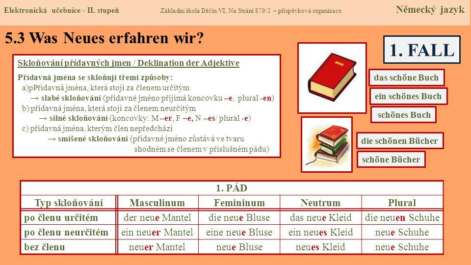 5.3 Was Neues erfahren wir? Skloňování přídavných jmen / Deklination der Adjektive Přídavná jména se skloňují třemi způsoby: a)pPřídavná jména, která