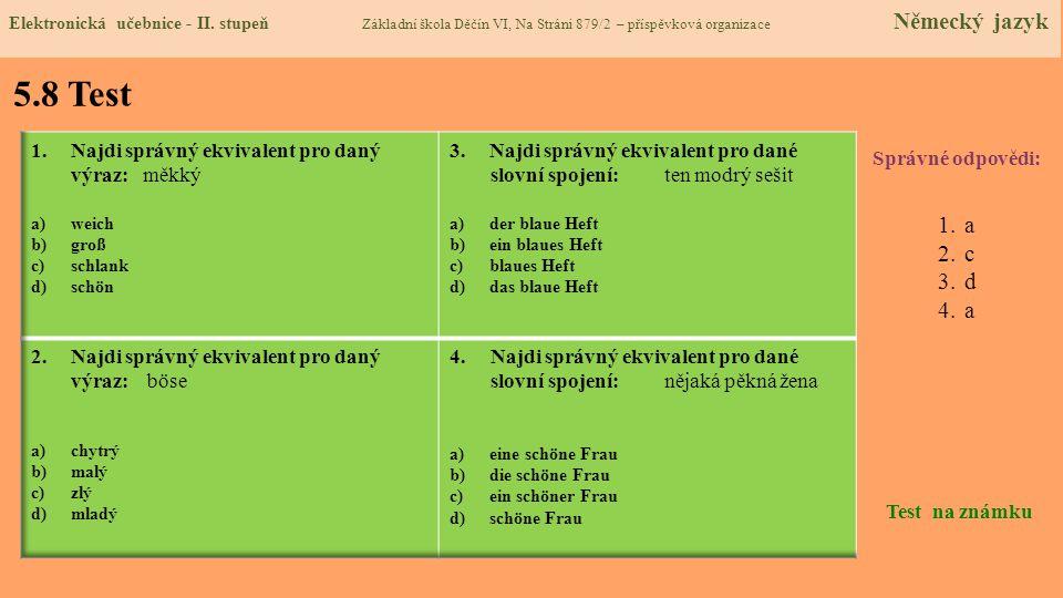 5.8 Test Správné odpovědi: 1.a 2.c 3.d 4.a Test na známku Elektronická učebnice - II. stupeň Základní škola Děčín VI, Na Stráni 879/2 – příspěvková or