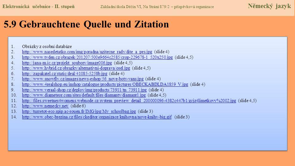 5.9 Gebrauchtene Quelle und Zitation 1.Obrázky z osobní databáze 2.http://www.nasedetatko.com/img/poradna/uzitecne_rady/dite_a_pes.jpg (slide 4)http:/