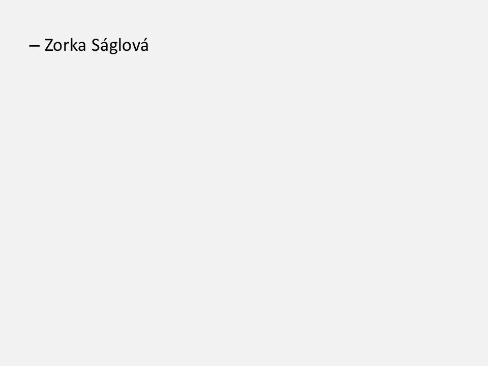 – Zorka Ságlová