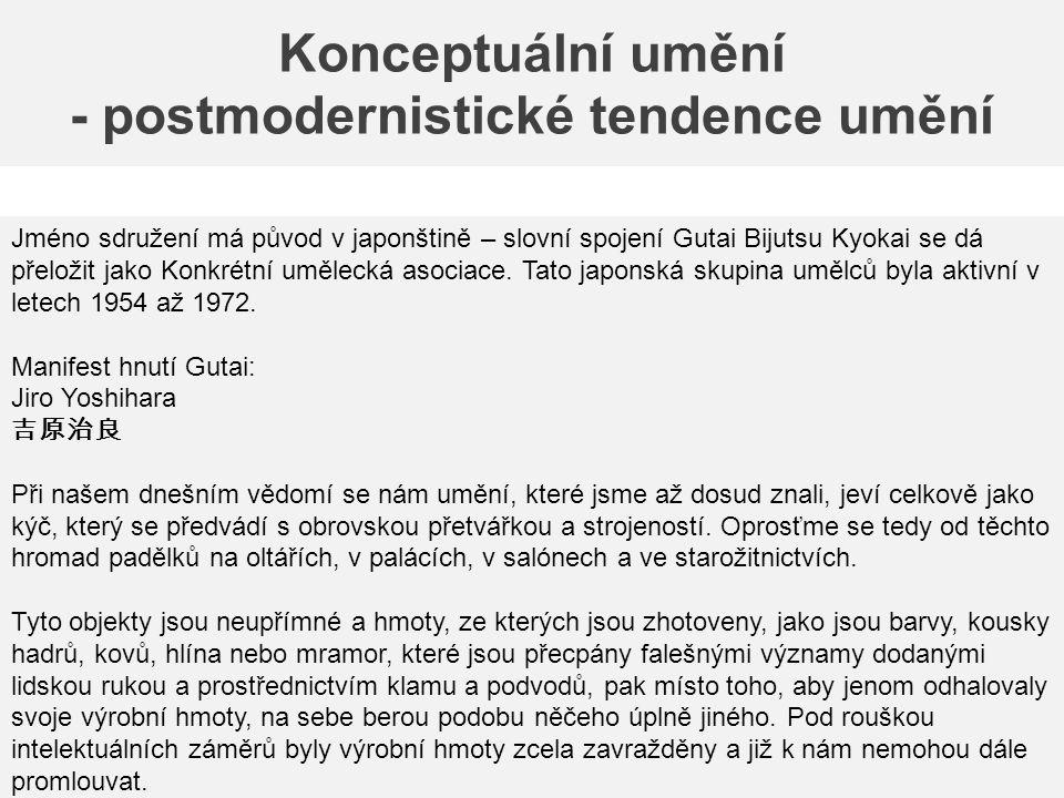 Konceptuální umění - postmodernistické tendence umění Jméno sdružení má původ v japonštině – slovní spojení Gutai Bijutsu Kyokai se dá přeložit jako K