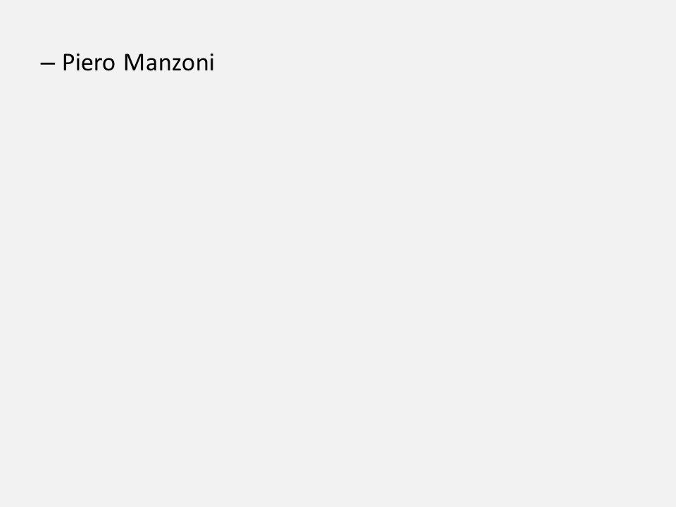 – Piero Manzoni