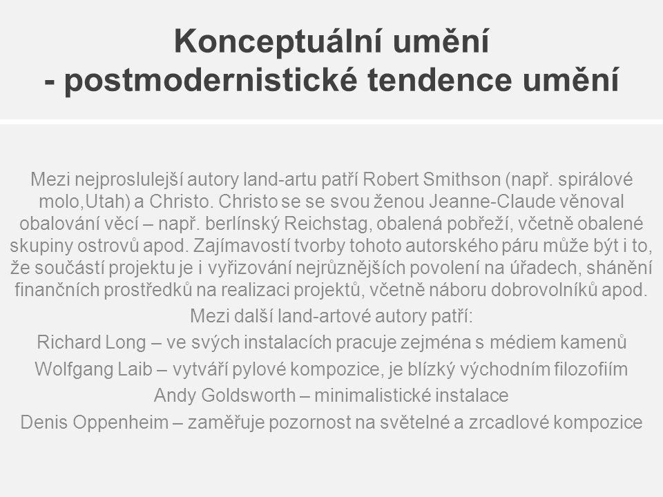 Konceptuální umění - postmodernistické tendence umění Mezi nejproslulejší autory land-artu patří Robert Smithson (např. spirálové molo,Utah) a Christo