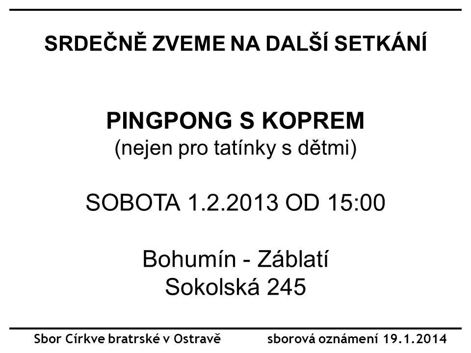 Výroční členská schůze Elim DNES Kdy: 19.1.2014 v 11:00 Kde: klubovna sboru CB Ostrava 28.