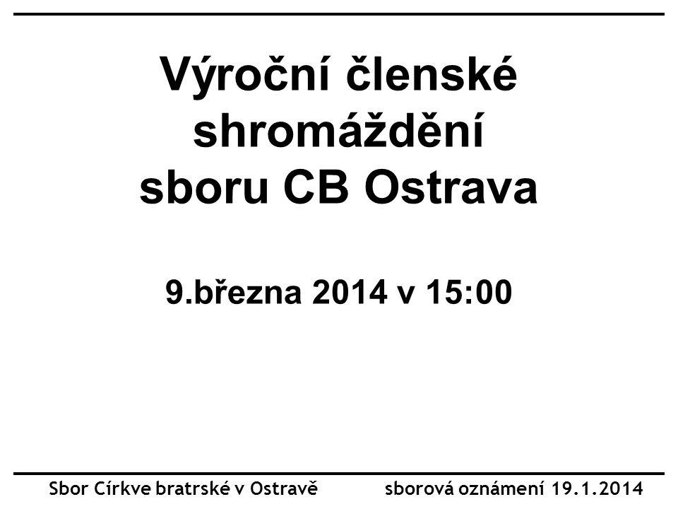 Výroční členské shromáždění sboru CB Ostrava 9.března 2014 v 15:00 Sbor Církve bratrské v Ostravě sborová oznámení 19.1.2014
