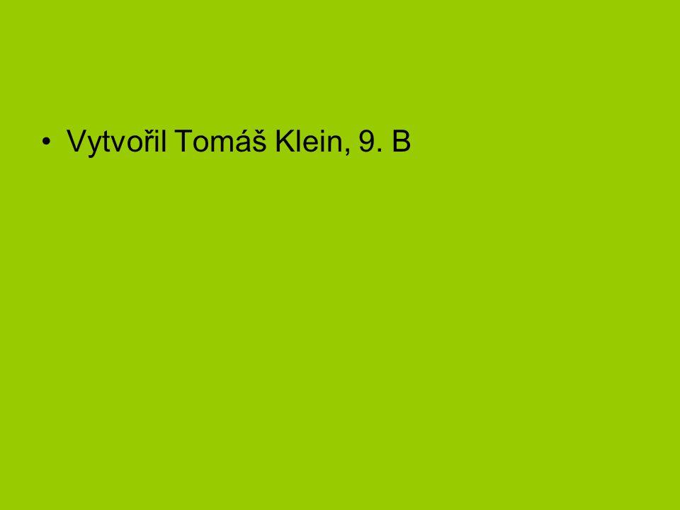 Vytvořil Tomáš Klein, 9. B
