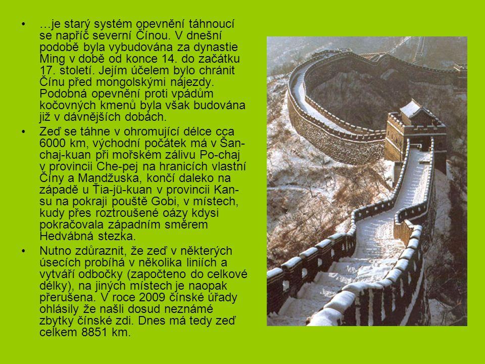 …je starý systém opevnění táhnoucí se napříč severní Čínou. V dnešní podobě byla vybudována za dynastie Ming v době od konce 14. do začátku 17. stolet