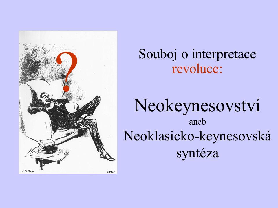 Neokeynesovství aneb Neoklasicko-keynesovská syntéza Souboj o interpretace revoluce: ?