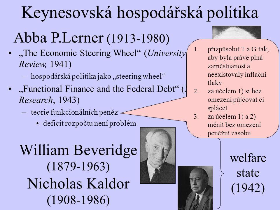 """Keynesovská hospodářská politika """"The Economic Steering Wheel"""" (University Review, 1941) –hospodářská politika jako """"steering wheel"""" """"Functional Finan"""