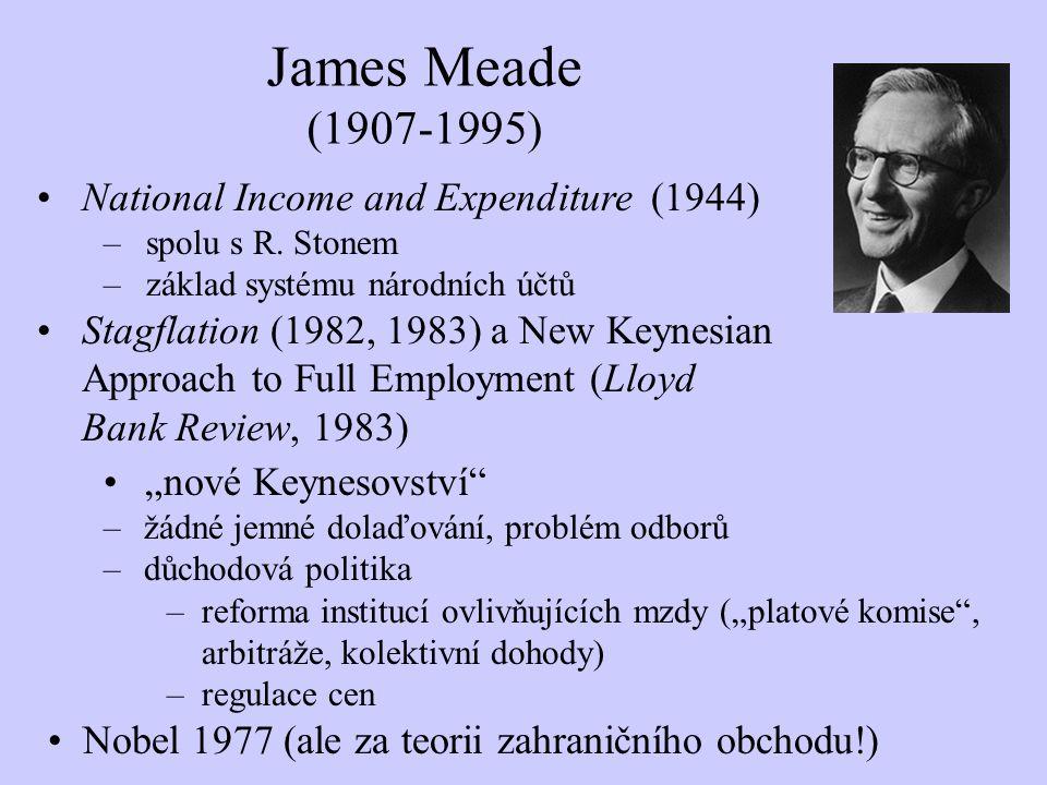 James Meade (1907-1995) National Income and Expenditure (1944) –spolu s R. Stonem –základ systému národních účtů Stagflation (1982, 1983) a New Keynes
