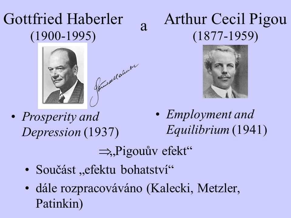 "Arthur Cecil Pigou (1877-1959)  ""Pigouův efekt"" Součást ""efektu bohatství"" dále rozpracováváno (Kalecki, Metzler, Patinkin) Gottfried Haberler (1900-"
