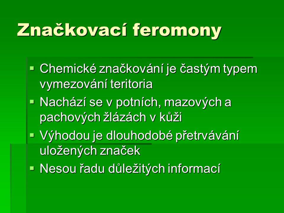 Značkovací feromony  Chemické značkování je častým typem vymezování teritoria  Nachází se v potních, mazových a pachových žlázách v kůži  Výhodou j