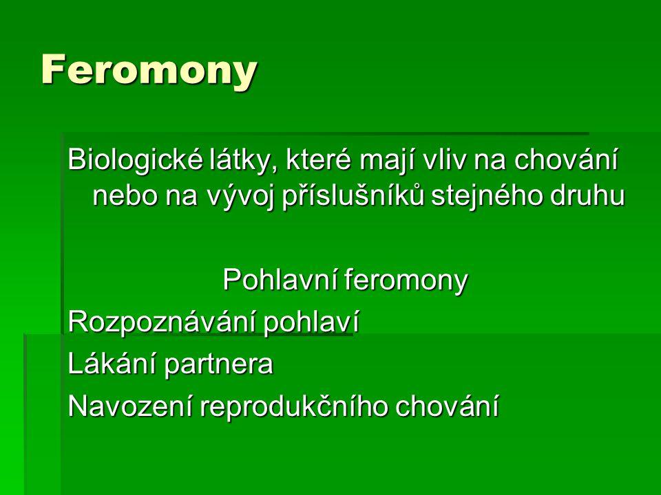 Feromony Biologické látky, které mají vliv na chování nebo na vývoj příslušníků stejného druhu Pohlavní feromony Pohlavní feromony Rozpoznávání pohlav